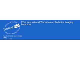 学术会议 - iWoRiD第22届辐射成像探测器国际研讨会-6月27日起 online